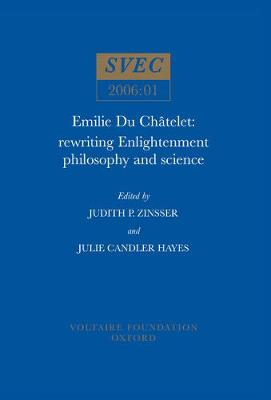 Emilie Du Chatelet: Rewriting Enlightenment Philosophy and Science - Oxford University Studies in the Enlightenment 2006:01 (Paperback)