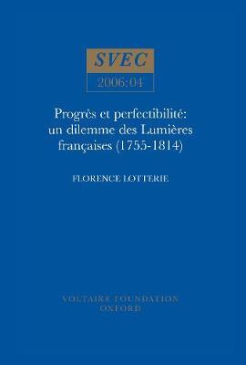 Progres et Perfectibilite: SVEC 2006:04: Un Dilemme des Lumieres Francaises (1755-1814) - Studies on Voltaire & the Eighteenth Century 2006:04 (Paperback)