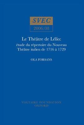 Le Theatre De Lelio: etude du repertoire du Nouveau theatre italien de 1716 a 1729 - Oxford University Studies in the Enlightenment 2006:08 (Paperback)