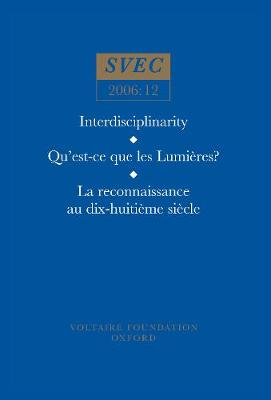 Interdisciplinarity, Qu'est-ce Que Les Lumieres?, La Reconnaissance Au XVIIIe Siecle, History of Art, History of Ideas: SVEC 2006:12 - Studies on Voltaire & the Eighteenth Century No. 12 (Paperback)