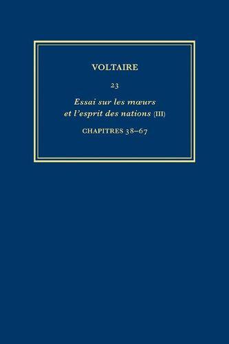Oeuvres Completes De Voltaire 23: Essai Sur Les Moeurs III Chapters 38-67 - Oeuvres Completes de Voltaire No. 23 (Hardback)