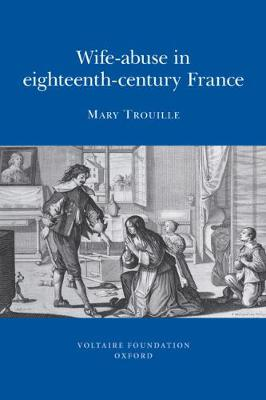 Wife-abuse in Eighteenth-century France - Oxford University Studies in the Enlightenment 2009:01 (Paperback)