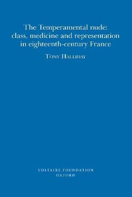 The Temperamental Nude: Class, Medicine and Representation in eighteenth-century France - Oxford University Studies in the Enlightenment 2010:05 (Paperback)