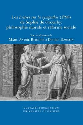 Les `Lettres sur la sympathie' (1798) de Sophie de Grouchy, marquise de Condorcet: philosophie morale et reforme sociale - Oxford University Studies in the Enlightenment 2010:08 (Paperback)
