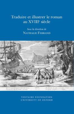Traduire Et Illustrer Le Roman Au XVIIII Siecle - Studies on Voltaire & the Eighteenth Century (Paperback)