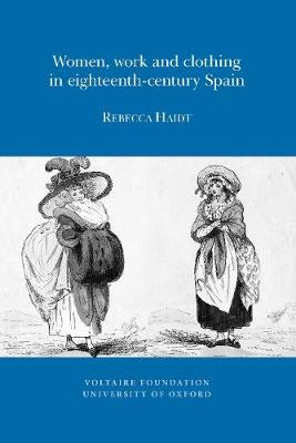 Women, Work and Clothing in eighteenth-century Spain - Oxford University Studies in the Enlightenment 2011:11 (Paperback)