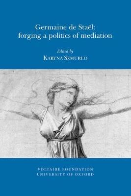 Germaine de Stael: Forging a Politics of Mediation - Studies on Voltaire & the Eighteenth Century 2011: 12 (Paperback)