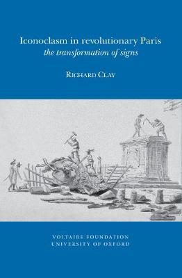 Iconoclasm in Revolutionary Paris: the Transformation of Signs - (SVEC ) (Paperback)