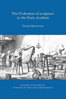 The Profession of Sculpture in the Paris 'Academie' - Oxford University Studies in the Enlightenment 14:02 (Paperback)