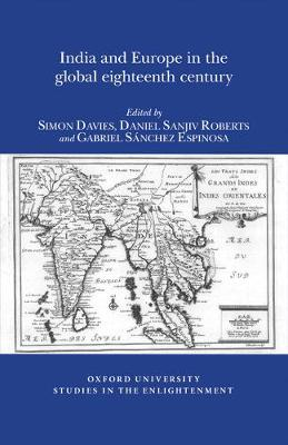 India and Europe in the Global Eighteenth Century - Oxford University Studies in the Enlightenment 14:01 (Paperback)
