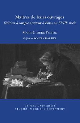 Maitres de leurs ouvrages: L'edition a Compte D'auteur a Paris Au XVIIIe Siecle - Oxford University Studies in the Enlightenment 14:03 (Paperback)