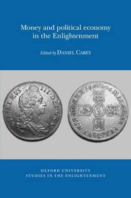 Money and political economy in the Enlightenment - Oxford University Studies in the Enlightenment 2014:05 (Paperback)