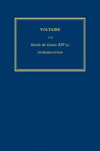 Complete Works of Voltaire 11A: Siecle de Louis XIV: Siecle de Louis XIV (I): Introduction - Complete Works of Voltaire 11A (Hardback)