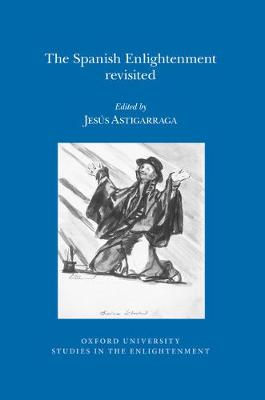 The Spanish Enlightenment Revisited - Oxford University Studies in the Enlightenment 2015:02 (Paperback)