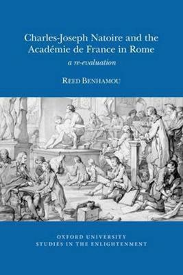 Charles-Joseph Natoire and the Academie de France in Rome: A Re-Evaluation - Oxford University Studies in the Enlightenment 2015:04 (Paperback)
