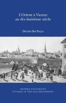 L'Orient a Vienne au Dix-Huitieme Siecle: Volume 1 - Oxford University Studies in the Enlightenment (Previously SVEC) 5 (Paperback)