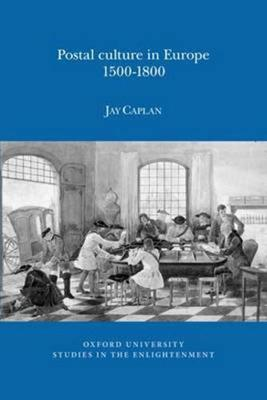 Postal Culture in Europe, 1500-1800 2016 - Oxford University Studies in the Enlightenment (Paperback)