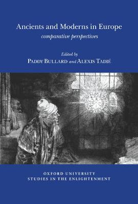 Ancients and Moderns in Europe: Comparative Pespectives - Oxford University Studies in the Enlightenment 2016:06 (Paperback)