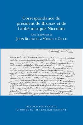 Correspondance du President de Brosses et de l'Abbe Marquis Niccolini - Oxford University Studies in the Enlightenment 2016:12 (Paperback)