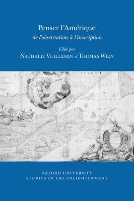 Penser l'Amerique: de l'observation a l'inscription - Oxford University Studies in the Enlightenment 2017:08 (Paperback)