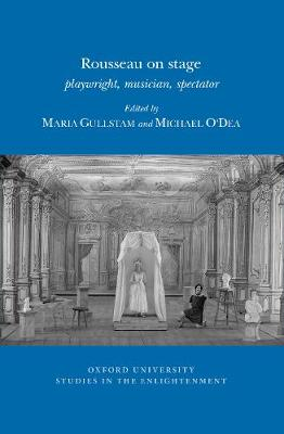 Rousseau on Stage: Playwright, Musician, Spectator 2017 - Oxford University Studies in the Enlightenment 2017:09 (Paperback)