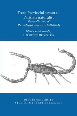 The From Provincial savant to Parisian naturalist 2017: the recollections of Pierre-Joseph Amoreux (1741-1824) - Oxford University Studies in the Enlightenment 10 (Paperback)