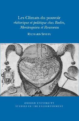 Les Climats du pouvoir 2018: rhetorique et politique chez Bodin, Montesquieu et Rousseau - Oxford University Studies in the Enlightenment 2018:03 (Paperback)