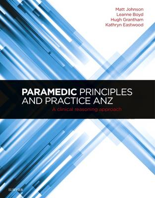 Paramedic Principles and Practice ANZ: A Clinical Reasoning Approach (Paperback)