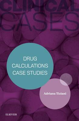 Clinical Cases: Drug Calculations Case Studies (Paperback)