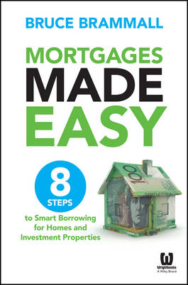 Mortgages Made Easy: 8 Steps to Smart Borrowing for Homes and Investment Properties (Paperback)