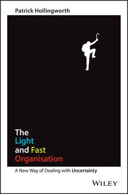 The Light and Fast Organisation: A New Way of Dealing with Uncertainty (Paperback)