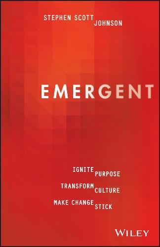 Emergent: Ignite Purpose, Transform Culture, Make Change Stick (Paperback)