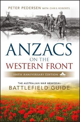 ANZACS on the Western Front: The Australian War Memorial Battlefield Guide (Paperback)