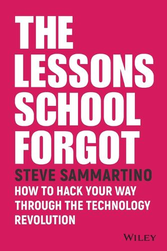 The Lessons School Forgot: How to Hack Your Way Through the Technology Revolution (Paperback)