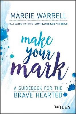 Make Your Mark: A Guidebook for the Brave Hearted (Paperback)