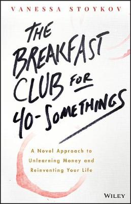 The Breakfast Club for 40-Somethings: A Novel Approach to Unlearning Money and Reinventing Your Life (Paperback)