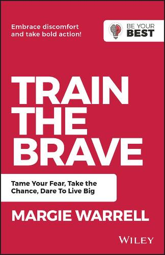 Train the Brave: Tame Your Fear, Take the Chance, Dare to Live Big (Paperback)