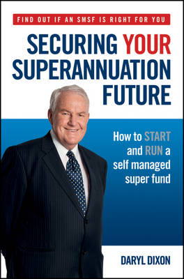 Securing Your Superannuation Future: How to Start and Run a Self Managed Super Fund (Paperback)