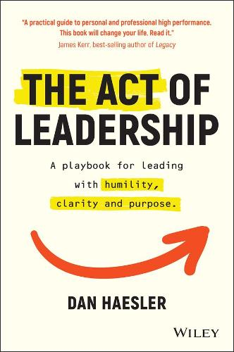 The Act of Leadership: A Playbook for Leading with Humility, Clarity and Purpose (Paperback)