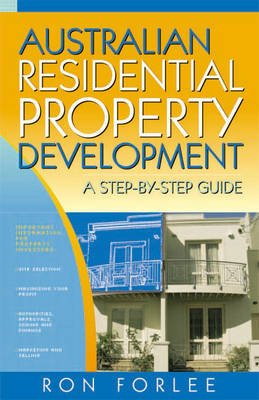 Australian Residential Property Development: A Step by Step Guide for Investors (Paperback)