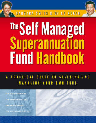 Self Managed Superannuation Fund Handbook: A Practical Guide to Starting and Managing Your Own Fund (Paperback)