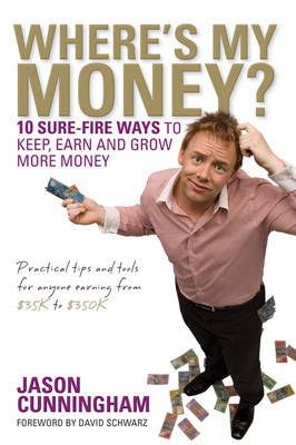Where's My Money?: 10 Sure-Fire Ways to Keep, Earn and Grow More Money (Paperback)