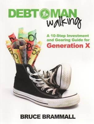 Debt Man Walking: A 10-Step Investment and Gearing Guide for Generation X (Paperback)