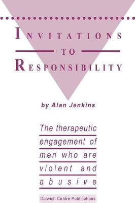 Invitations to Responsibility: The Therapeutic Engagement of Men Who are Violent and Abusive (Paperback)