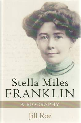 Stella Miles Franklin: A Biography (Hardback)