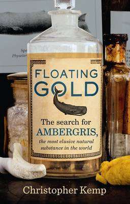 Floating Gold: The Search for Ambergris, The Most Elusive Natural Substance in the World (Paperback)