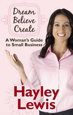 Dream Believe Create: A Woman's Guide to Small Business (Paperback)