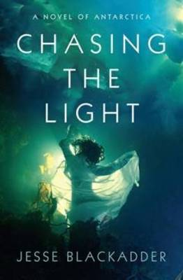 Chasing the Light: A Novel of Antarctica (Paperback)