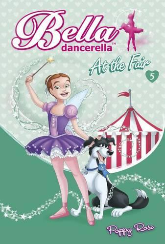 Bella Dancerella: At the Fair - Bella Dancerella 05 (Paperback)