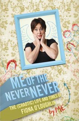 Me of the Never Never: The (chaotic) Life and Times of  Fiona O'Loughlin (Paperback)